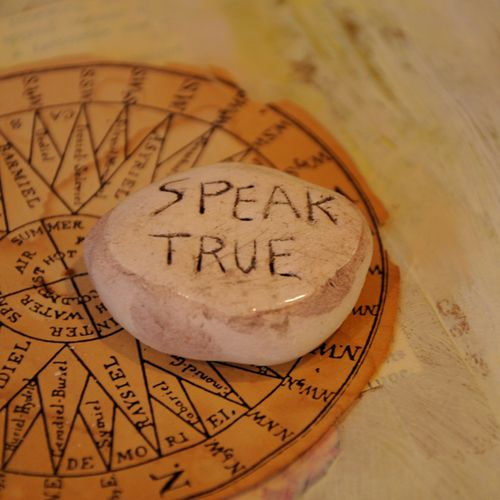 "Something I treasure:  A ceramic stone that says ""Speak True"", made by a dear friend who just passed away"